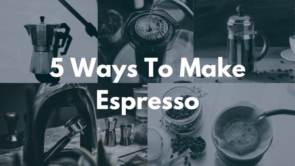 5 Ways How To Make Espresso