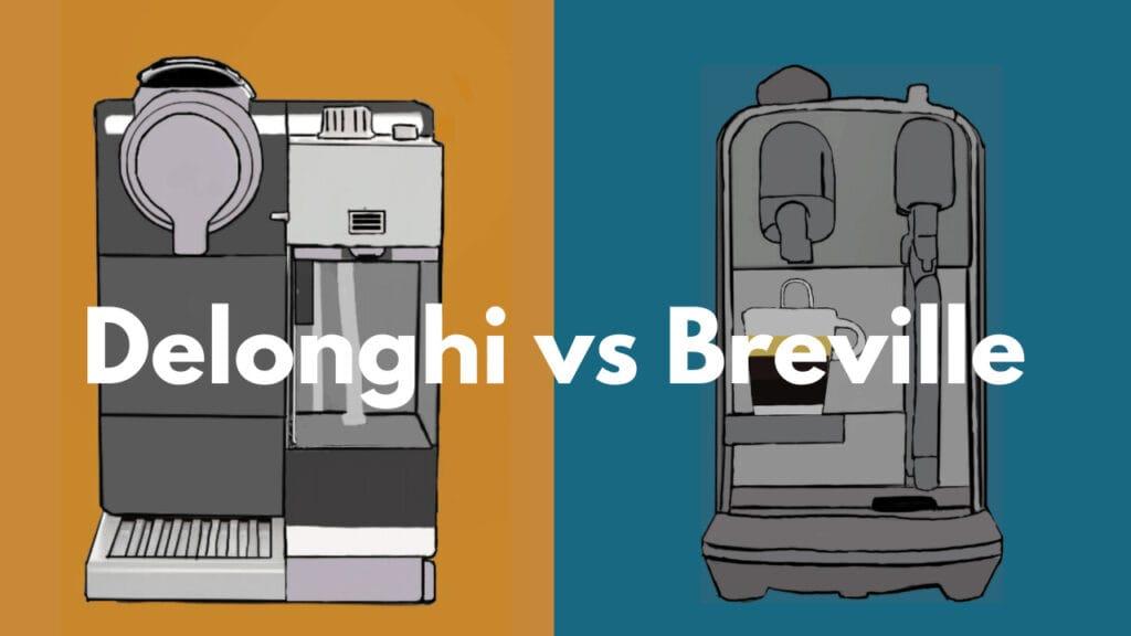 Nespresso Delonghi vs Breville
