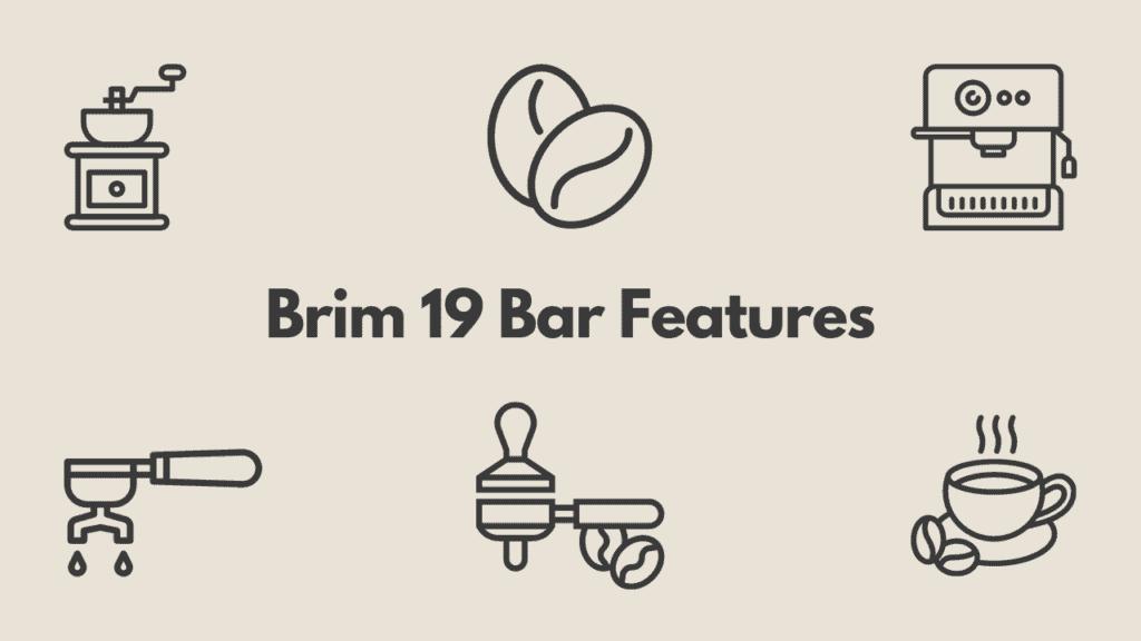 brim 19 bar features