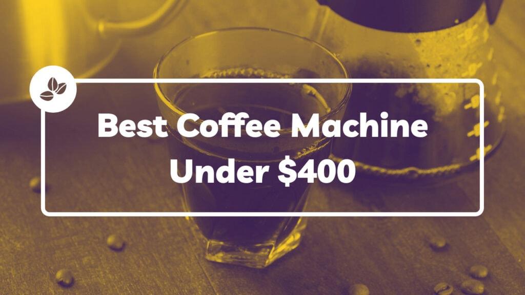 best coffee machine under $400